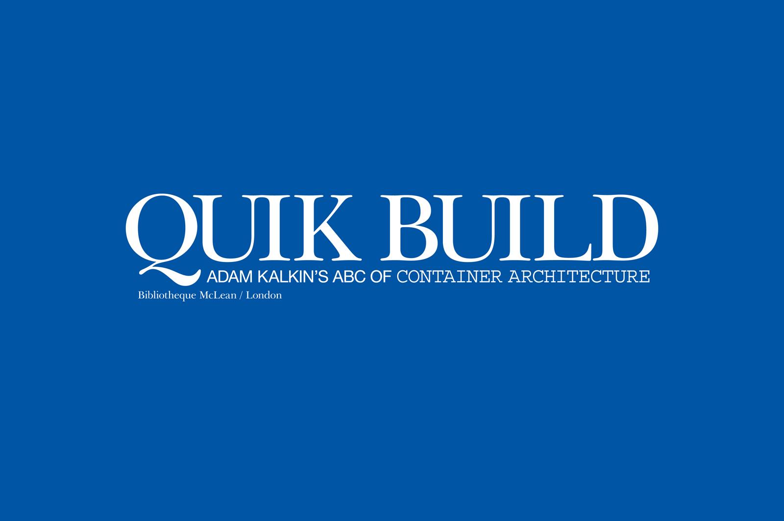 "Cover of <i>Quik Build: Adam Kalkin's ABC of Container Architecture</i> by <a href=""http://www.architectureandhygiene.com"">Adam Kalkin</a>. Image courtesy of Adam Kalkin."