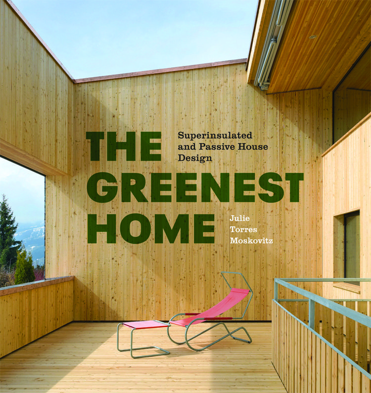 The Greenest Home by Julie Torres Moskovitz Princeton Architectural Press