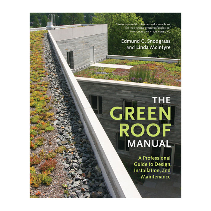The Green Roof Manual by Edmund C. Snodgrass and Linda McIntyre