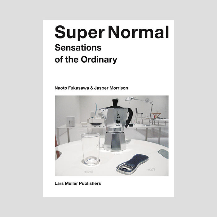 Super Normal: Sensations of the Ordinary by Naoto Fukasawa and Jasper Morrison.