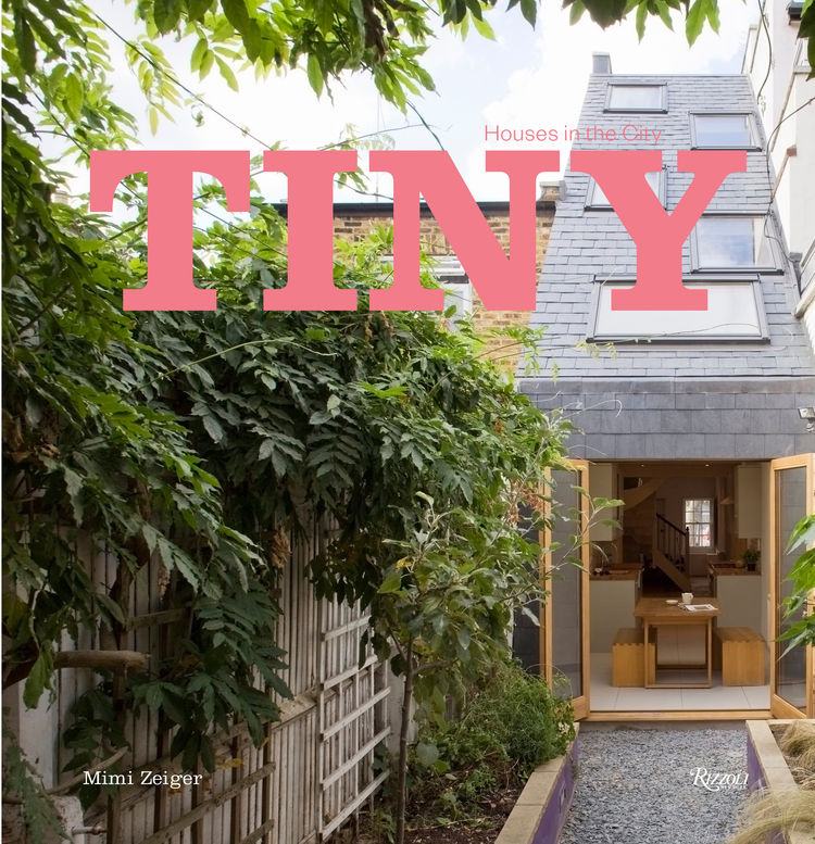Tiny Houses in the City by Mimi Zeiger, Rizzoli Books, 2016