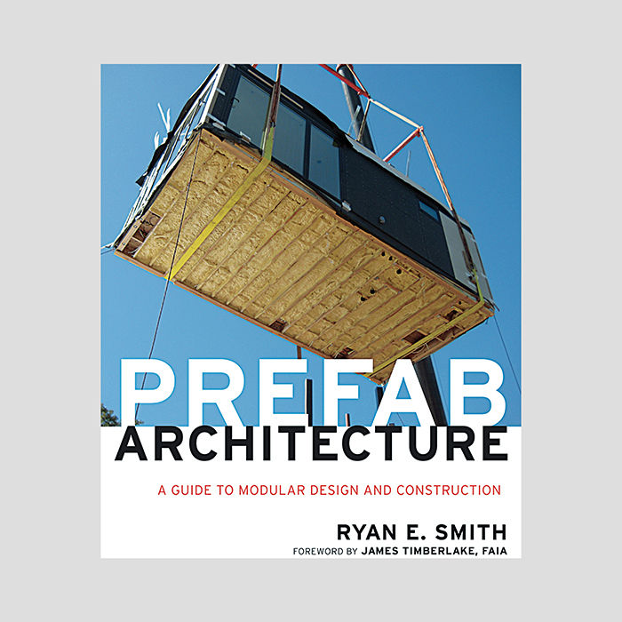 Prefab Architecture: A Guide to Modular Design and Construction by Ryan E. Smith